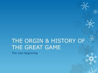 THE ORGIN & HISTORY OF THE GREAT GAME