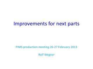 Improvements for next parts