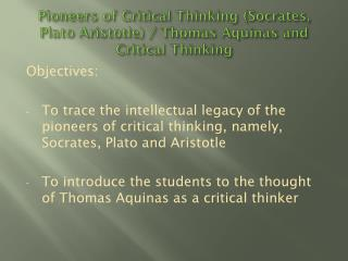 Pioneers of Critical Thinking (Socrates, Plato Aristotle) / Thomas Aquinas and Critical Thinking