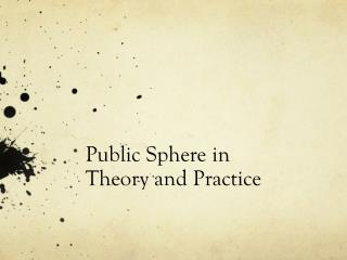 Public Sphere in  Theory and Practice