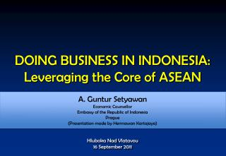 DOING BUSINESS IN  INDONESIA : Leveraging the Core of ASEAN