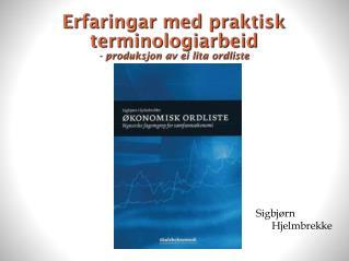 Erfaringar  med  praktisk terminologiarbeid -  produksjon av ei lita ordliste