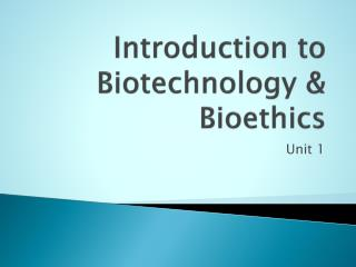 Introduction to Biotechnology & Bioethics