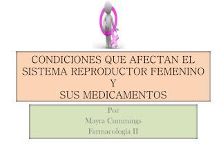CONDICIONES QUE AFECTAN EL SISTEMA REPRODUCTOR FEMENINO  Y  SUS MEDICAMENTOS
