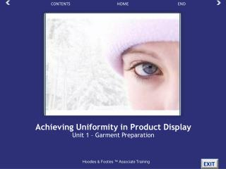 Achieving Uniformity in Product  Display Unit 1 – Garment Preparation