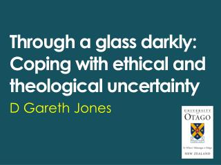 Through a glass darkly: Coping with ethical and theological uncertainty