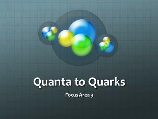 Quanta to Quarks