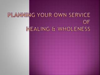 Planning your own service of  healing & wholeness