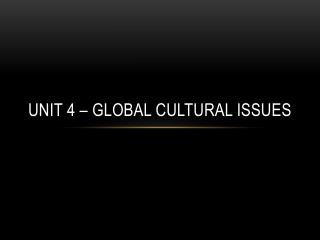 Unit 4 � Global Cultural Issues
