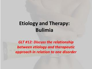 Etiology and Therapy:  Bulimia