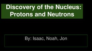 Discovery of the Nucleus: Protons and Neutrons