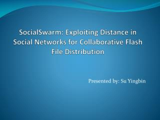 SocialSwarm: Exploiting Distance in Social Networks for Collaborative Flash File Distribution