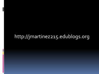 http://jmartinez215.edublogs.org