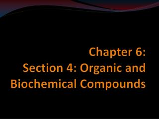 Chapter 6: Section 4: Organic and Biochemical Compounds