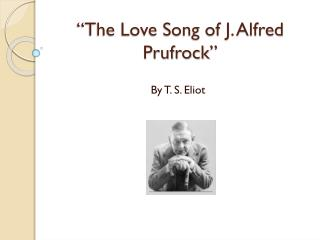 """""""The Love Song of J. Alfred  Prufrock """""""