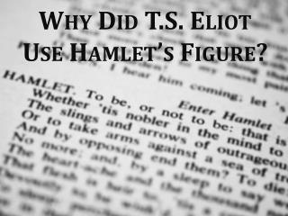 Why Did T.S. Eliot Use Hamlet's Figure?
