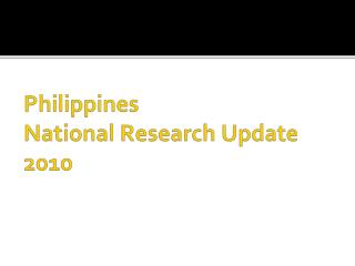 Philippines National  Research  Update 2010