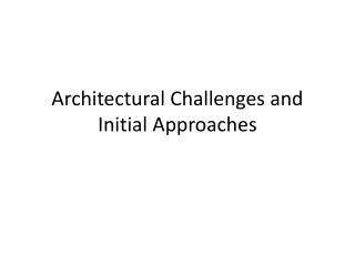 Architectural Challenges and Initial Approaches