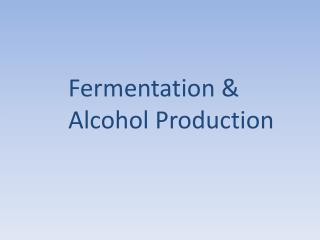 Fermentation & A lcohol  P roduction