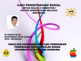 ILMU PENGETAHUAN SOSIAL UNTUK KELAS  VI  SEMESTER I SISTEM ADMINISTRASI WILAYAH  INDONESIA