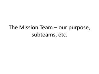 The Mission Team � our purpose,  subteams , etc.