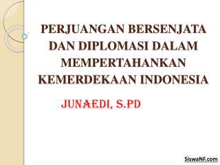 PERJUANGAN  BERSENJATA DAN DIPLOMASI DALAM MEMPERTAHANKAN KEMERDEKAAN INDONESIA