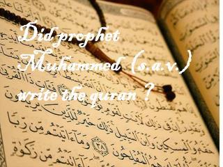 Did prophet  M uhammed   ( s.a.v .) write  the  quran  ?