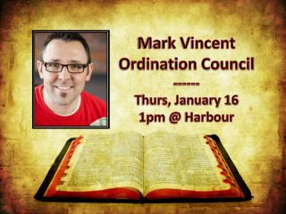 Mark Vincent Ordination Council ------ T hurs, January 16 1pm @  Harbour