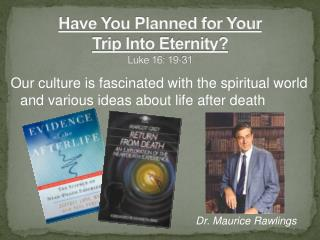Have You Planned for Your  Trip Into Eternity? Luke 16: 19-31