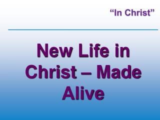 New Life in Christ –  Made Alive