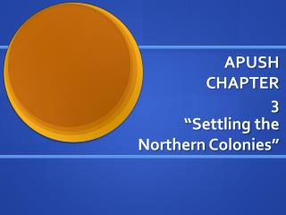 """APUSH CHAPTER 3 """"Settling the Northern Colonies"""""""