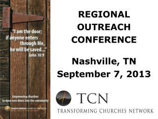 REGIONAL OUTREACH CONFERENCE Nashville, TN September 7,  2013