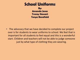 School Uniforms By: Amanda Jones Tracey Stewart Tonya  Benefield