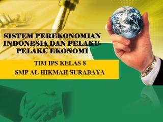 SISTEM PEREKONOMIAN INDONESIA DAN PELAKU-PELAKU EKONOMI