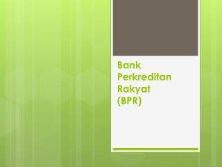 Bank  Perkreditan  Rakyat  (BPR)