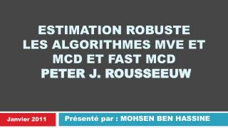 ESTIMATION ROBUSTE  LES ALGORITHMES MVE ET MCD ET FAST MCD PETER J. ROUSSEEUW