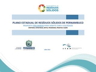 ROTEIRO DA APRESENTAÇÃO Estado de Pernambuco Resíduos Sólidos Urbanos Resíduos da Construção Civil