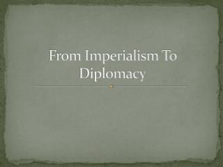 From Imperialism To Diplomacy