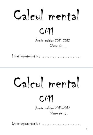Calcul mental CM1 Année scolaire 2011-2012 Classe de  … Livret appartenant à : ……………………
