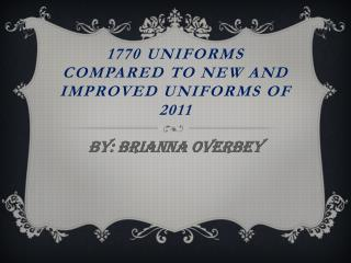 1770 Uniforms compared to new and improved Uniforms of 2011
