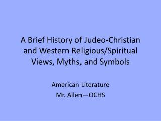 A Brief History of Judeo-Christian and Western Religious/Spiritual Views, Myths, and Symbols