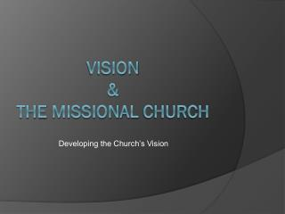 VISION &  the  Missional  church