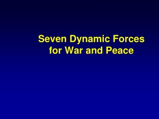 Seven Dynamic Forces  for War and Peace