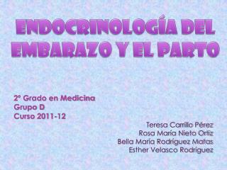 2º Grado en Medicina Grupo D Curso 2011-12  Teresa Carrillo Pérez Rosa María Nieto Ortiz