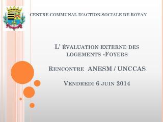 L� �valuation externe des logements -Foyers Rencontre  ANESM / UNCCAS Vendredi 6 juin 2014