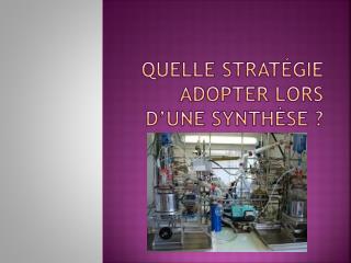 Quelle stratégie adopter lors d'une synthèse  ?