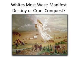 Whites Most West: Manifest Destiny or Cruel Conquest?