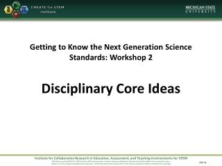 Getting to Know the Next Generation Science Standards: Workshop 2 Disciplinary Core Ideas