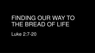 Finding our way to the bread of life