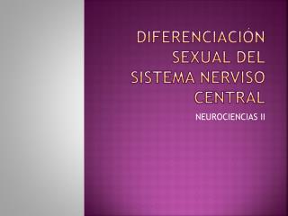 DIFERENCIACIÓN  SEXUAL DEL SISTEMA NERVISO CENTRAL